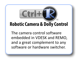 The camera control software embedded in VDESK and REMO, and a great complement to any software or hardware switcher. Robotic Camera & Dolly Control TM