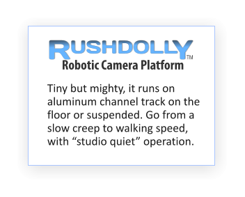 "USHDOLL R Y TM Robotic Camera Platform Tiny but mighty, it runs on aluminum channel track on the floor or suspended. Go from a slow creep to walking speed,  with ""studio quiet"" operation."
