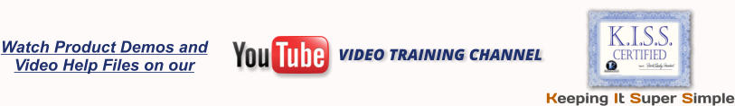 Watch Product Demos and  Video Help Files on our  VIDEO TRAINING CHANNEL   Keeping It Super Simple